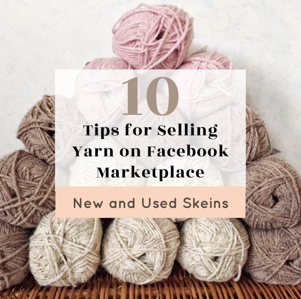 10 Tips for Selling Yarn on Facebook Marketplace New and Used Skeins